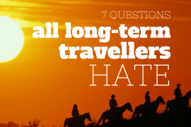 7 questions all long term travellers hate