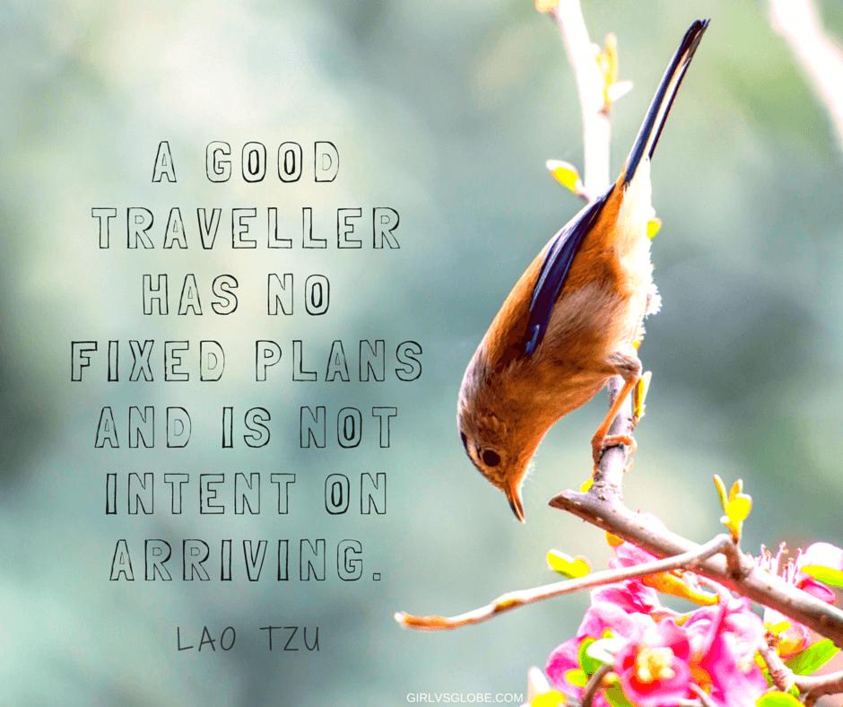A good traveler has no fixed plansand