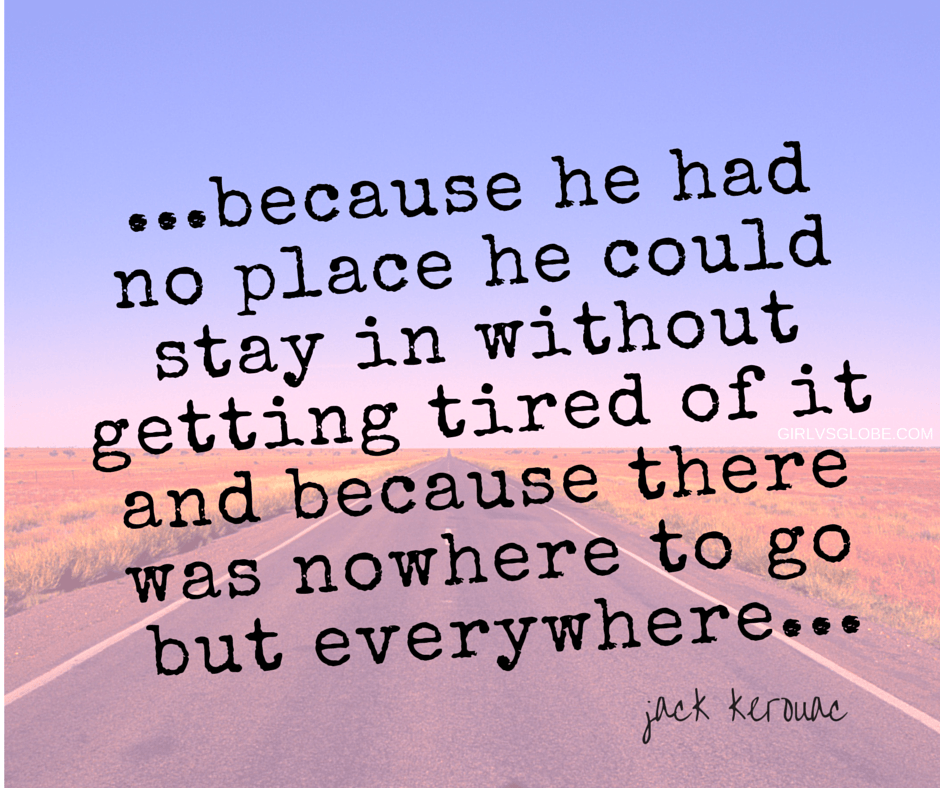 because he had no place he could stay in without getting tired of it jack kerouac quote