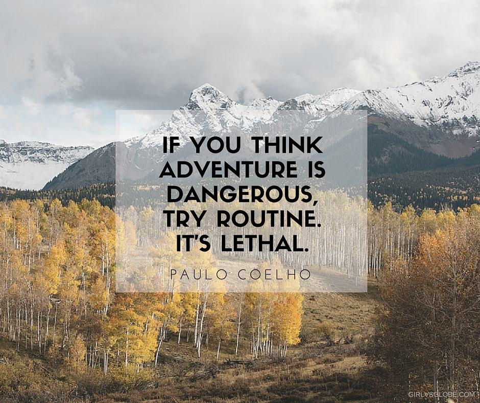 if you think adventure is dangerous try routine it's lethal paulo coelho quote