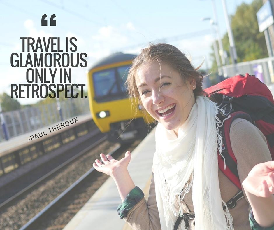 travel is glamorous only in retrospect paul theroux quote